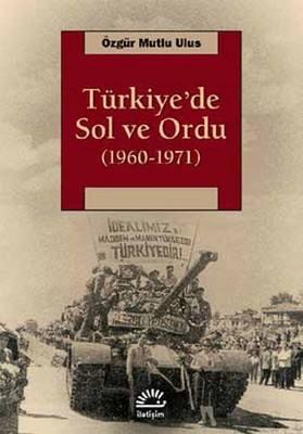 """""""Türkiye'de Sol ve Ordu (1960-1971)""""-Özgür Mutlu Ulus-İletişim"""